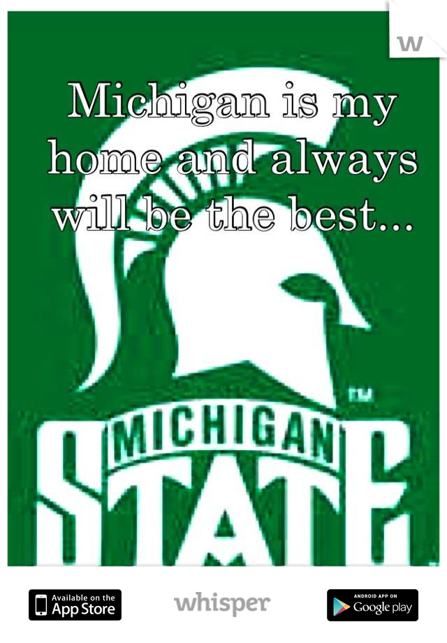 Michigan is my home and always will be the best...