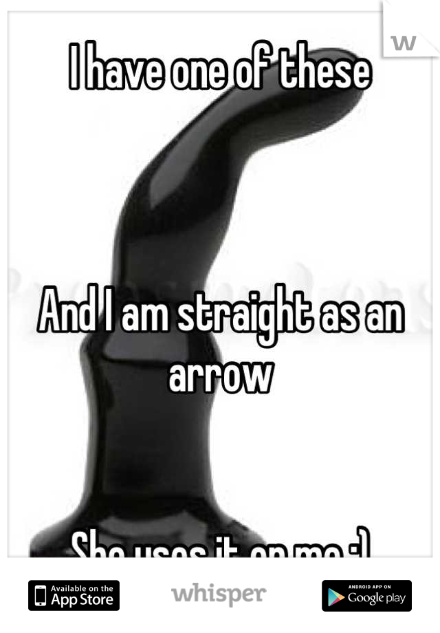 I have one of these     And I am straight as an arrow   She uses it on me :)