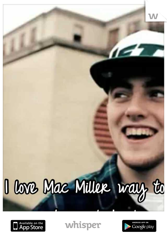 I love Mac Miller way to much, most dope!