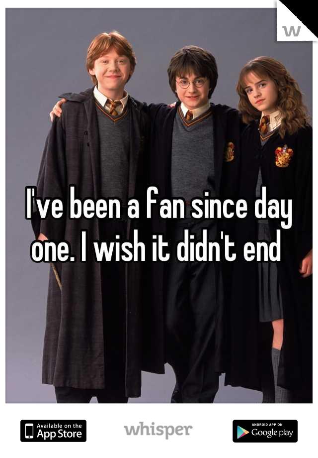I've been a fan since day one. I wish it didn't end