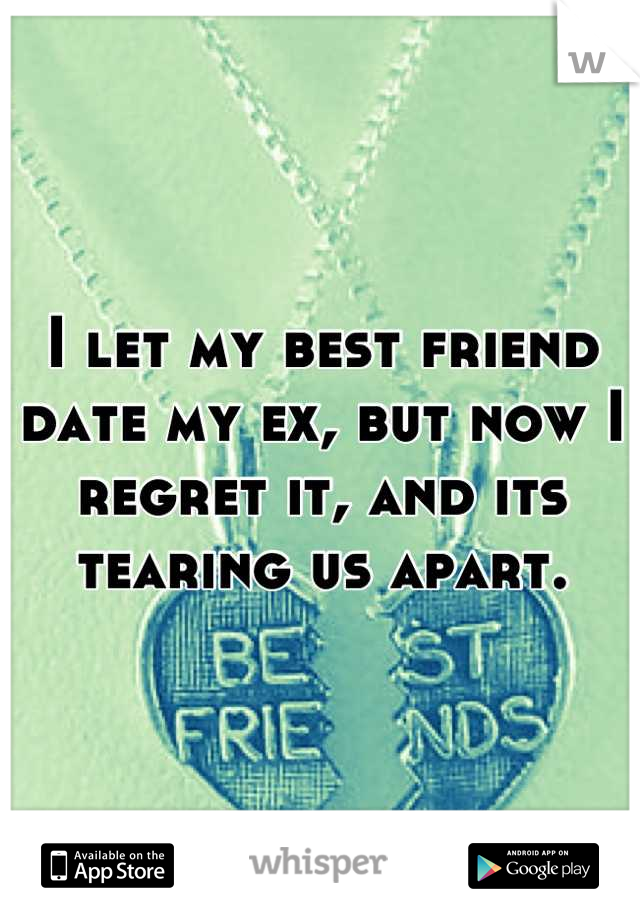 I let my best friend date my ex, but now I regret it, and its tearing us apart.