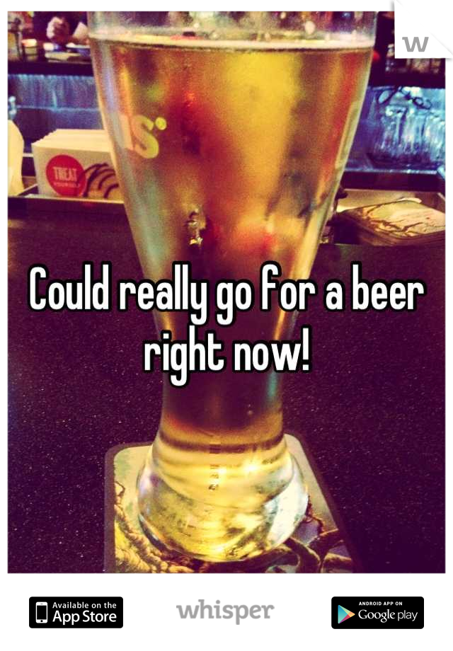 Could really go for a beer right now!
