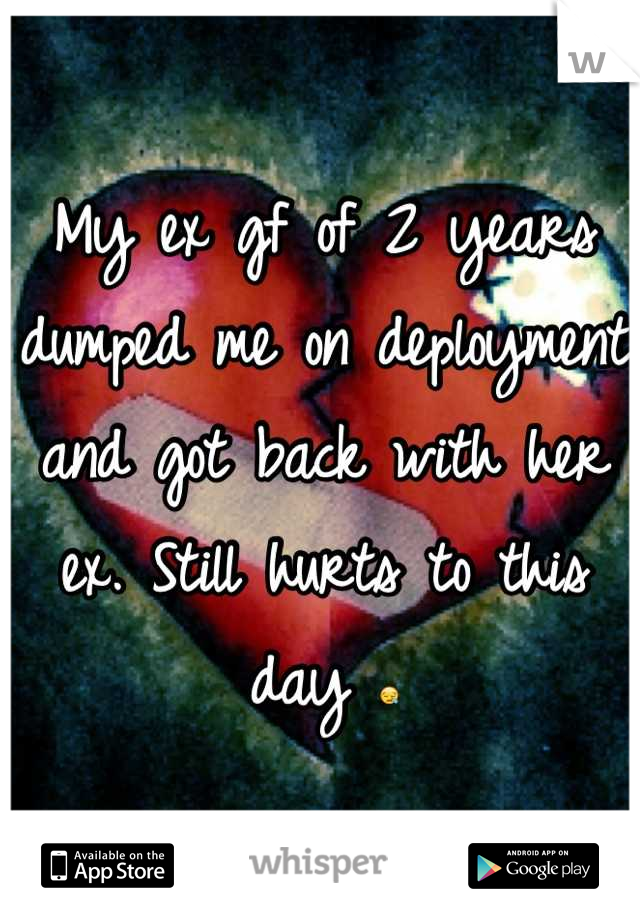 My ex gf of 2 years dumped me on deployment and got back with her ex. Still hurts to this day 😪
