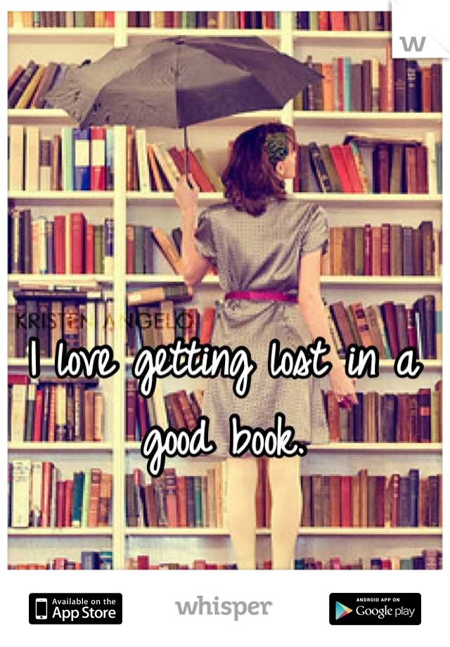 I love getting lost in a good book.