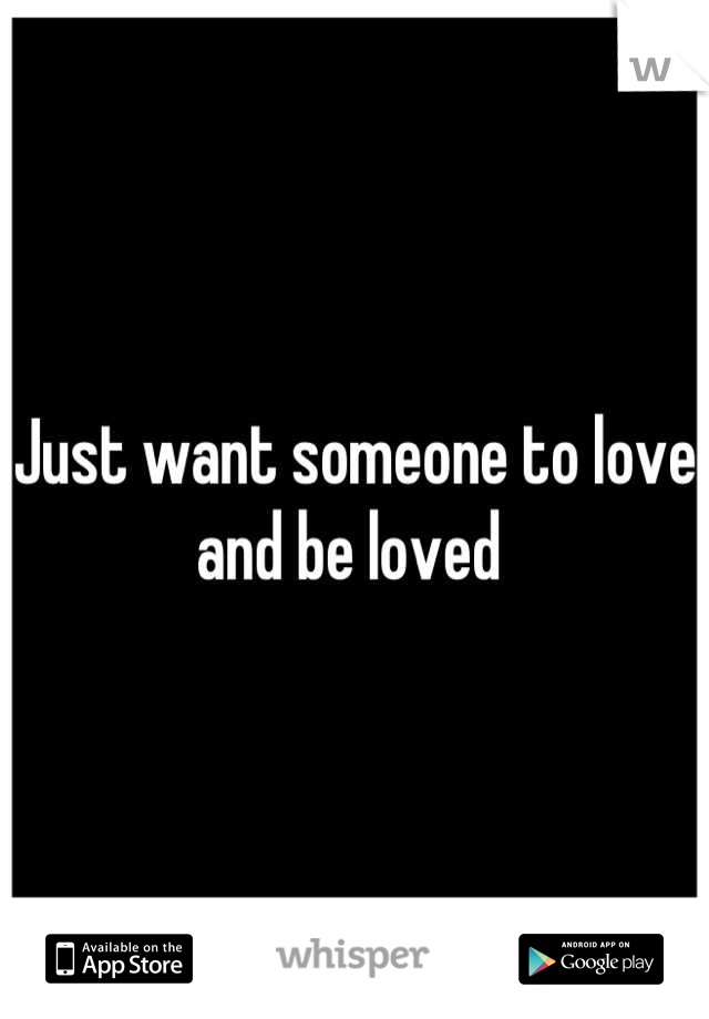 Just want someone to love and be loved