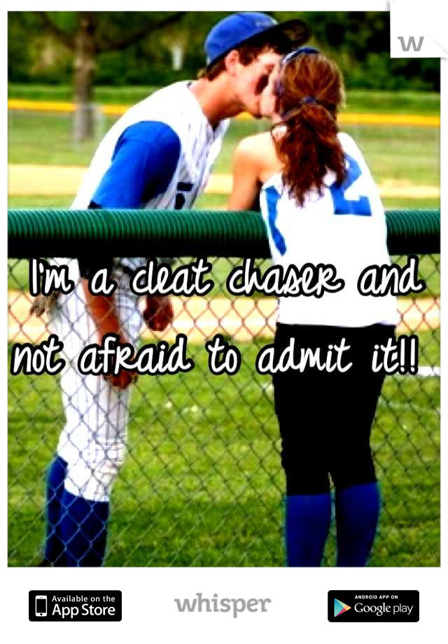 I'm a cleat chaser and not afraid to admit it!!