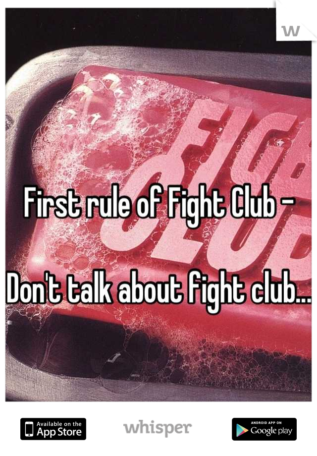 First rule of Fight Club -   Don't talk about fight club...