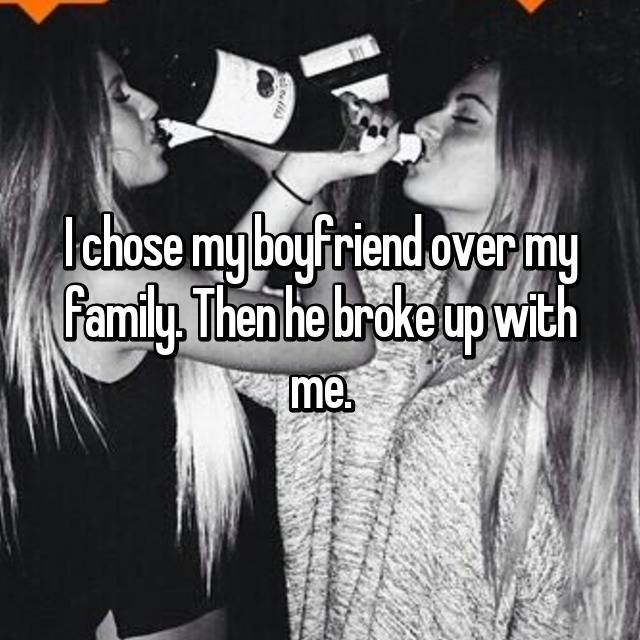 I chose my boyfriend over my family. Then he broke up with me.