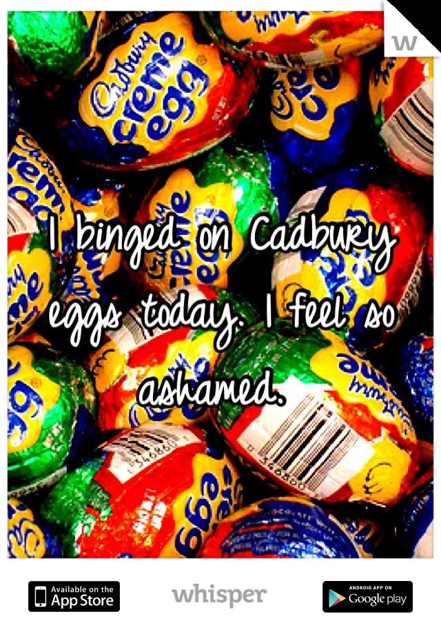 I binged on Cadbury eggs today. I feel so ashamed.