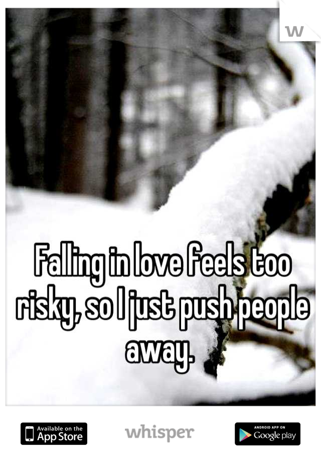 Falling in love feels too risky, so I just push people away.
