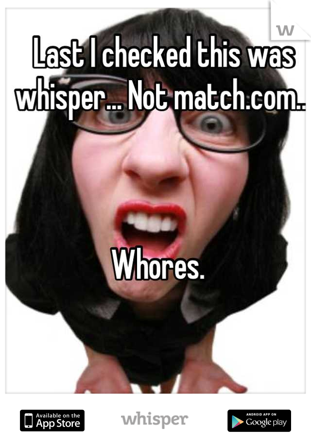 Last I checked this was whisper... Not match.com..     Whores.