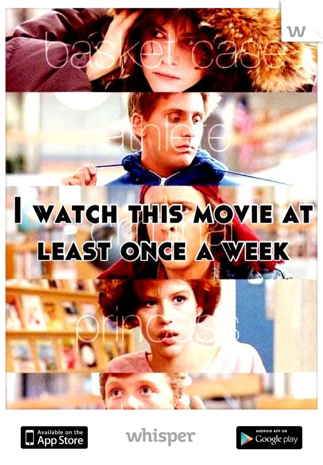 I watch this movie at least once a week