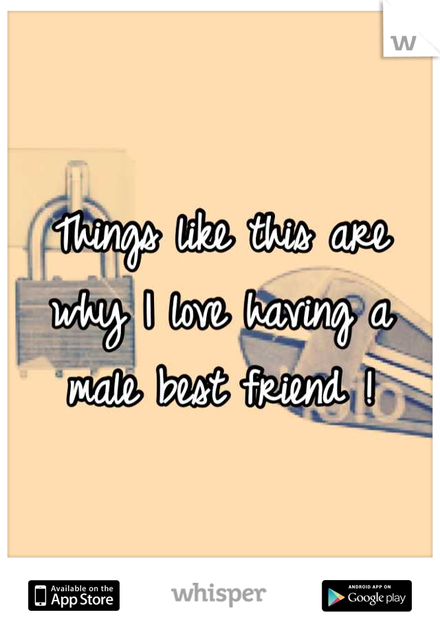 Things like this are why I love having a male best friend !