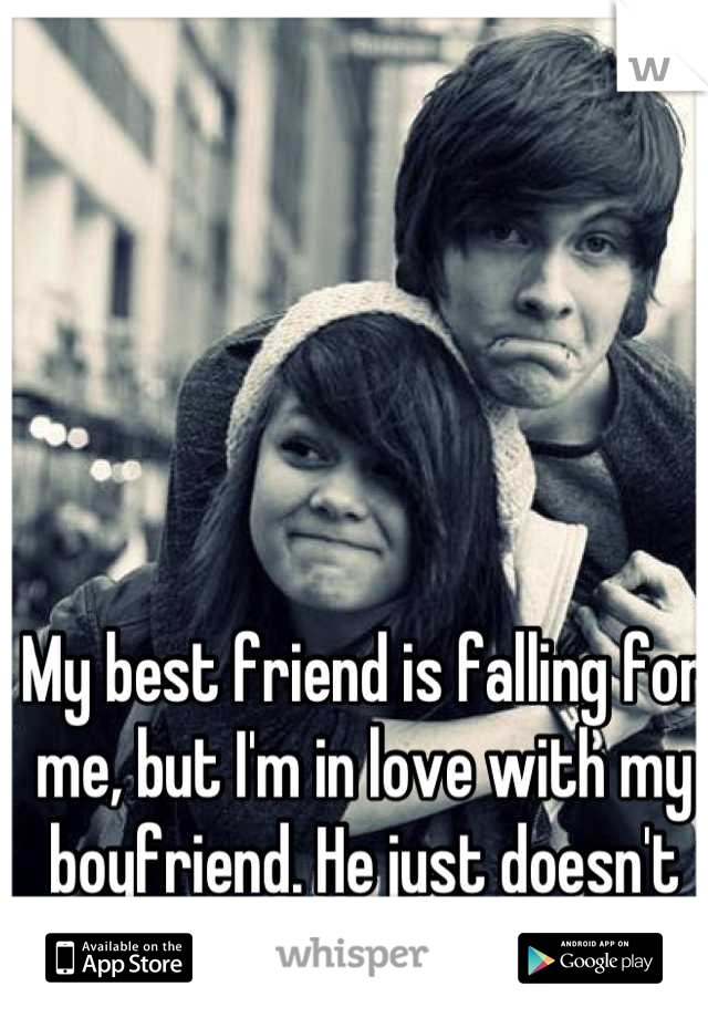 My best friend is falling for me, but I'm in love with my boyfriend. He just doesn't get it.