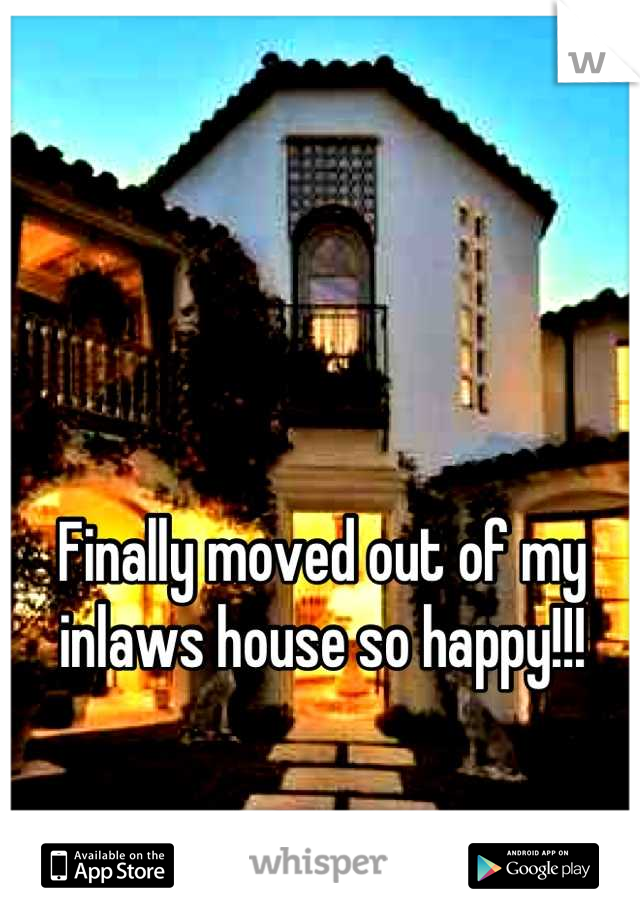 Finally moved out of my inlaws house so happy!!!