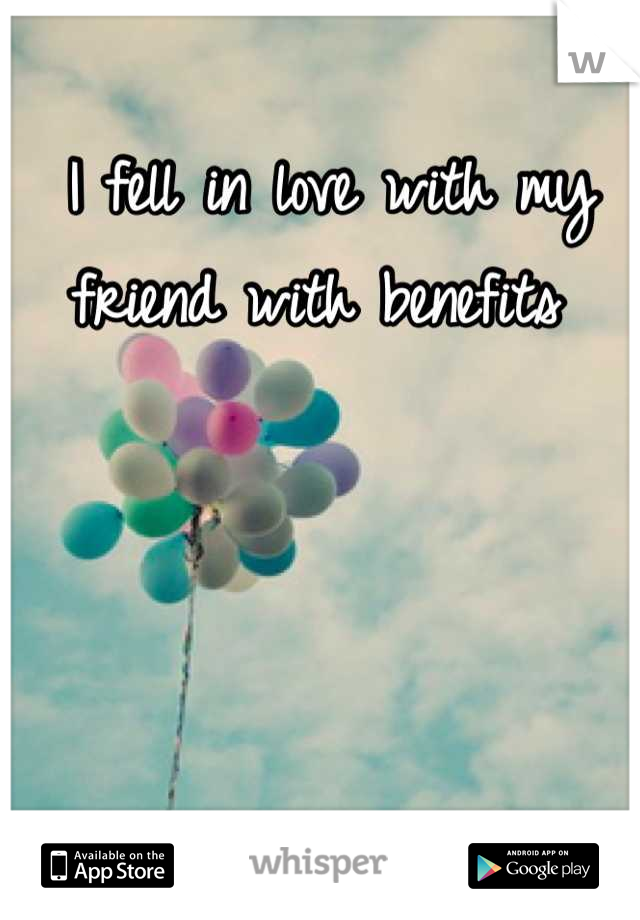 I fell in love with my friend with benefits