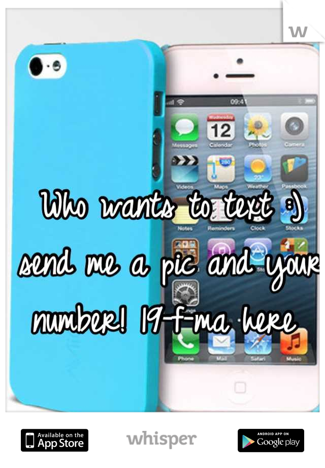 Who wants to text :) send me a pic and your number! 19-f-ma here