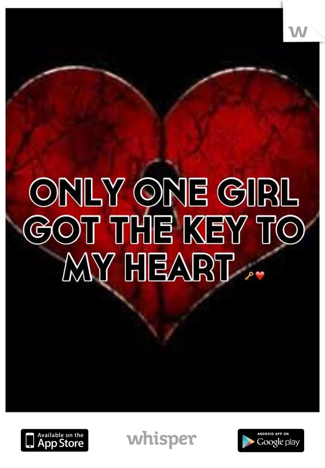 ONLY ONE GIRL GOT THE KEY TO MY HEART 🔑❤