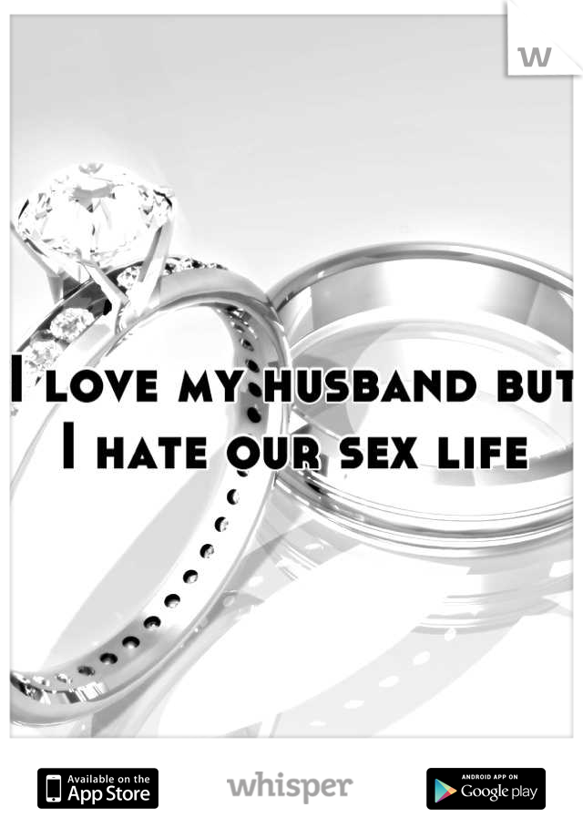 I love my husband but I hate our sex life