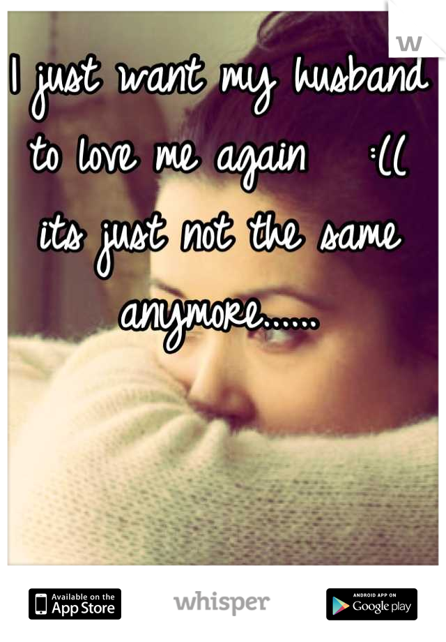 How do i get my husband to love me again