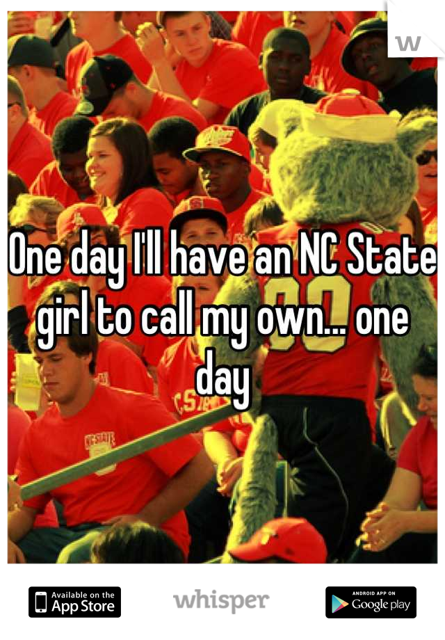 One day I'll have an NC State girl to call my own... one day
