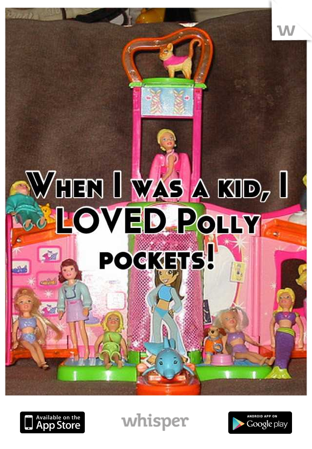 When I was a kid, I LOVED Polly pockets!