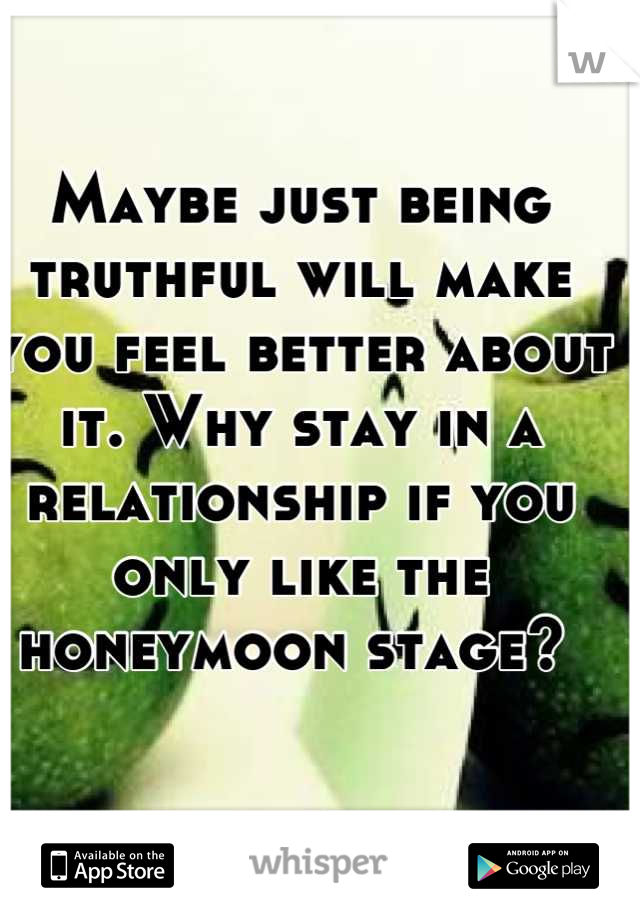 Maybe just being truthful will make you feel better about it  Why