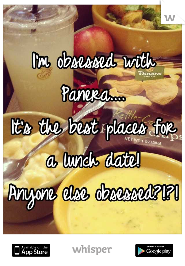 I'm obsessed with Panera....  It's the best places for a lunch date!  Anyone else obsessed?!?!