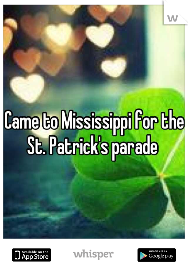 Came to Mississippi for the St. Patrick's parade