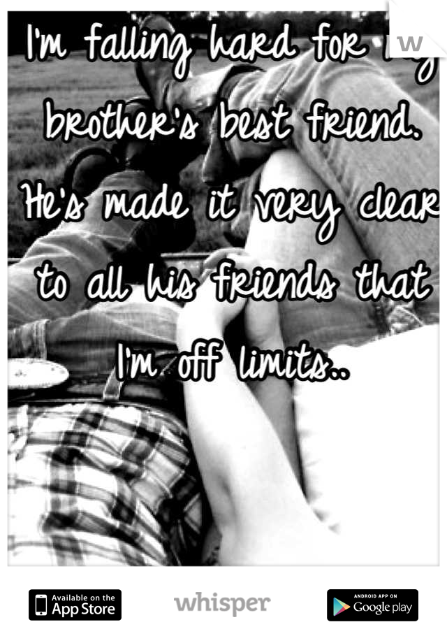 I'm falling hard for my brother's best friend. He's made it very clear to all his friends that I'm off limits..