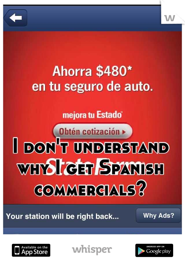 I don't understand why I get Spanish commercials?