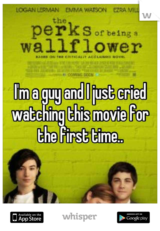 I'm a guy and I just cried watching this movie for the first time..