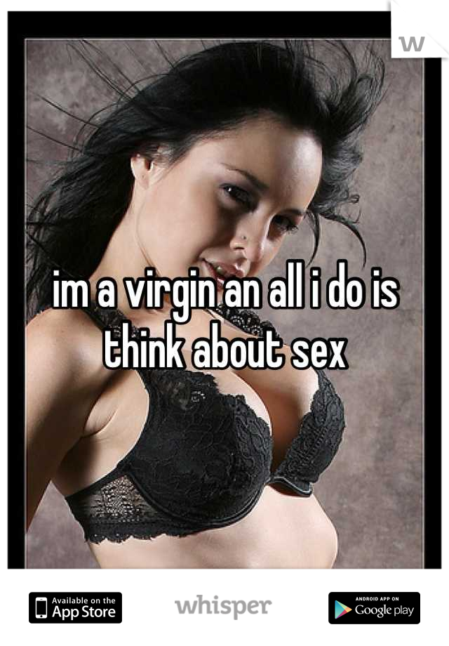 im a virgin an all i do is think about sex
