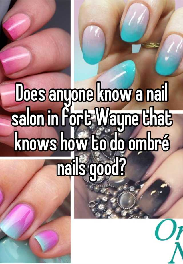 Does anyone know a nail salon in fort Wayne that knows how to do ...