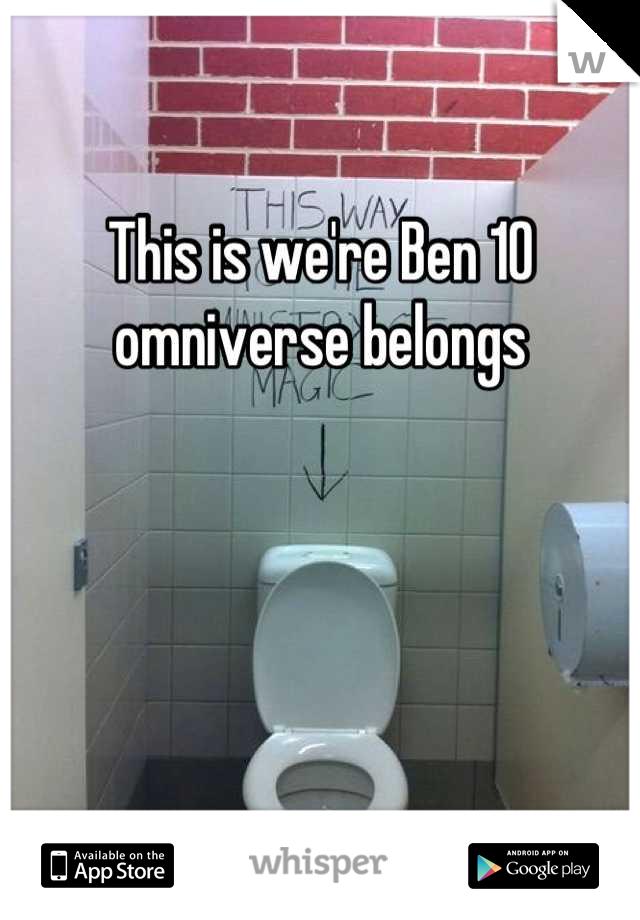 This is we're Ben 10 omniverse belongs