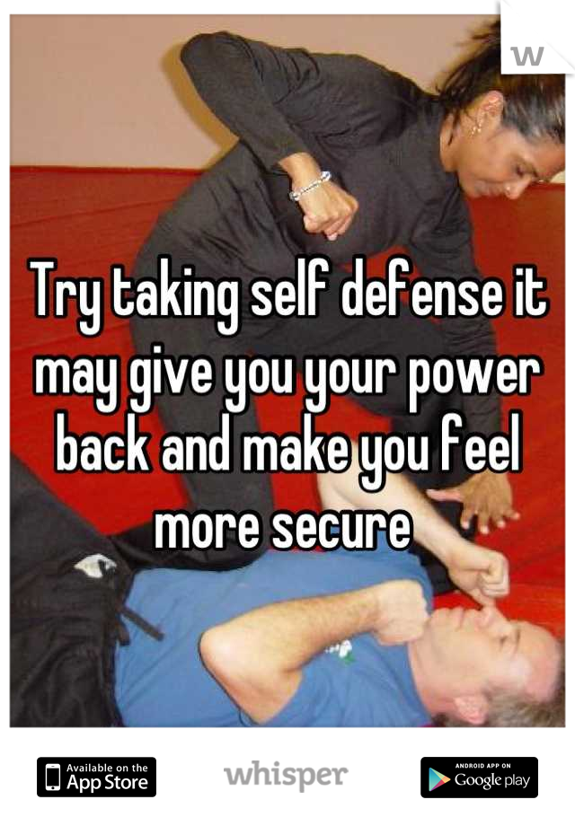 Try taking self defense it may give you your power back and make you feel more secure