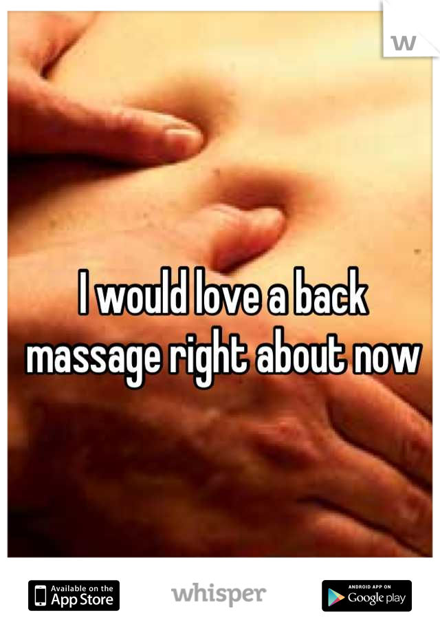 I would love a back massage right about now