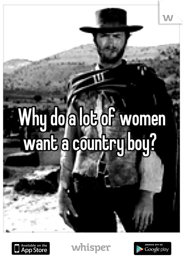 Why do a lot of women want a country boy?