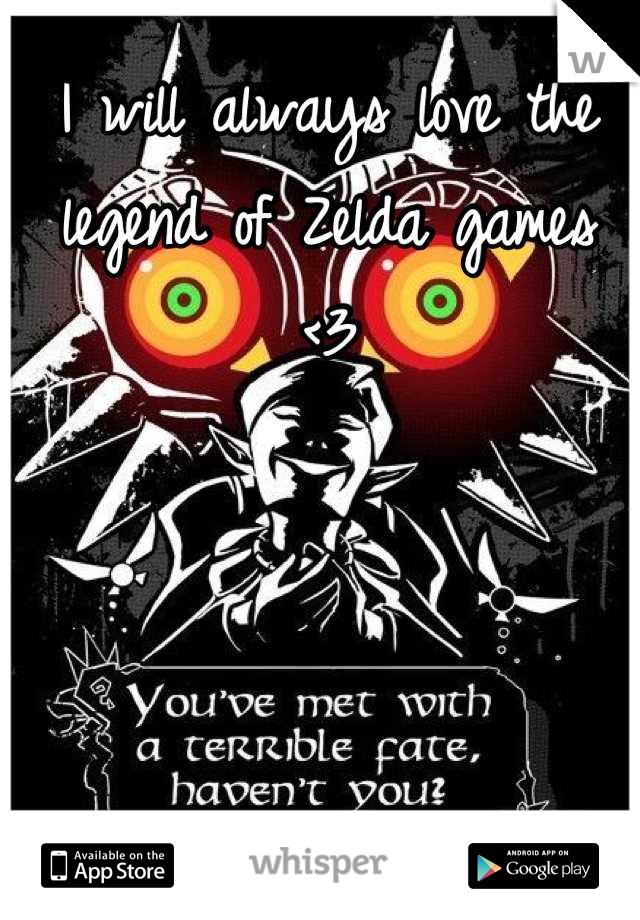 I will always love the legend of Zelda games <3
