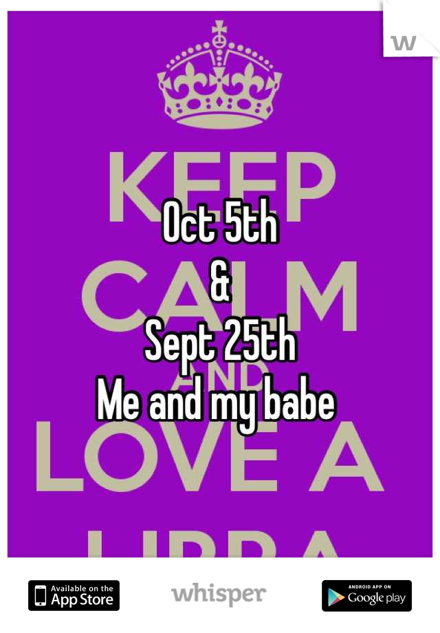 Oct 5th & Sept 25th Me and my babe