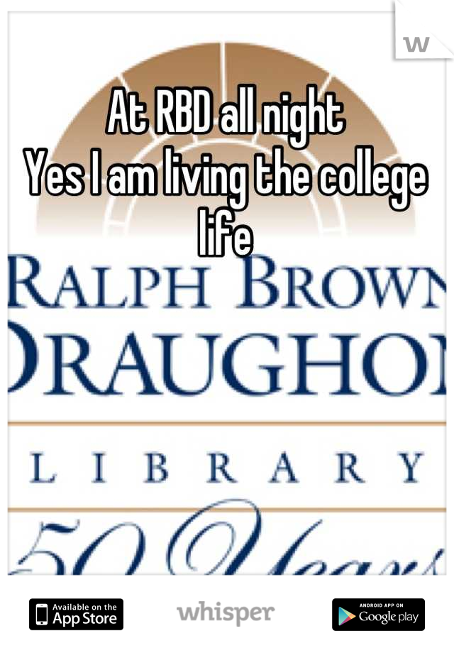 At RBD all night Yes I am living the college life