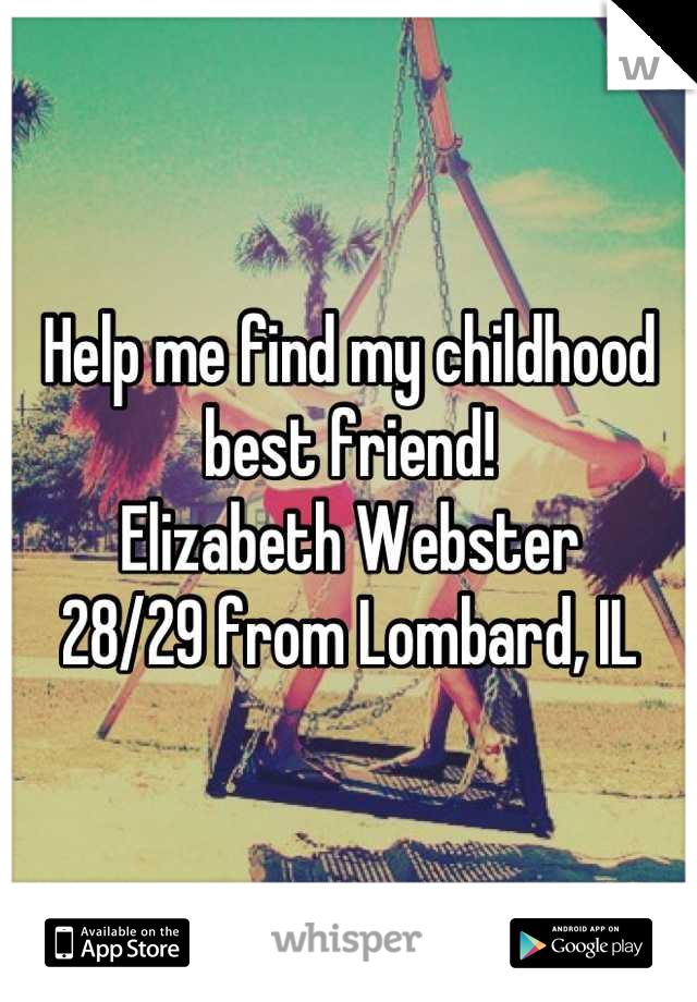 Help me find my childhood best friend! Elizabeth Webster  28/29 from Lombard, IL