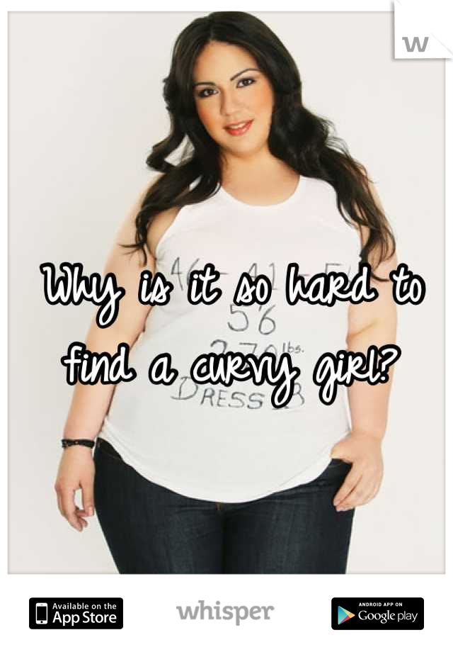 Why is it so hard to find a curvy girl?