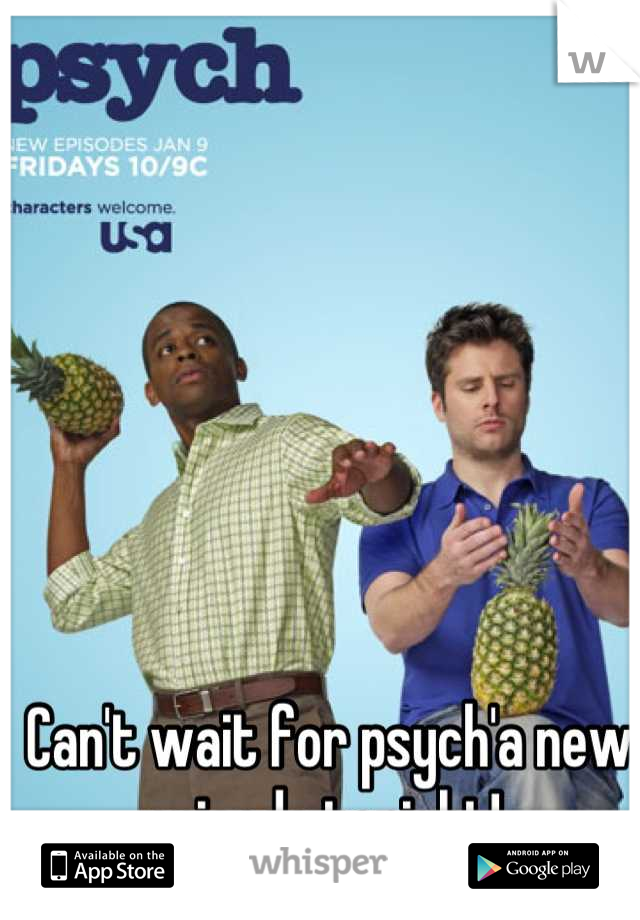 Can't wait for psych'a new episode tonight!