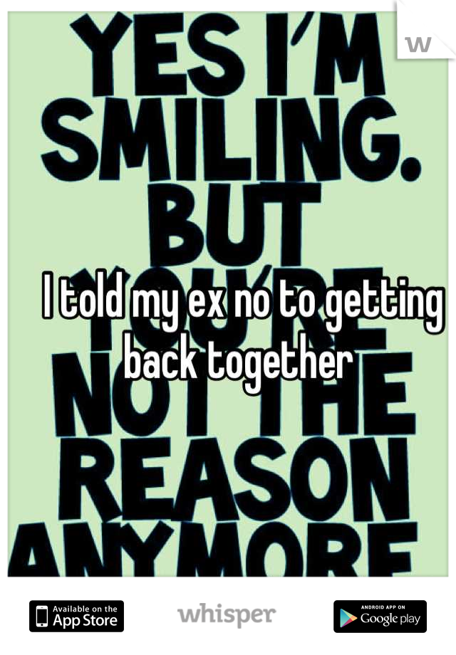 I told my ex no to getting back together