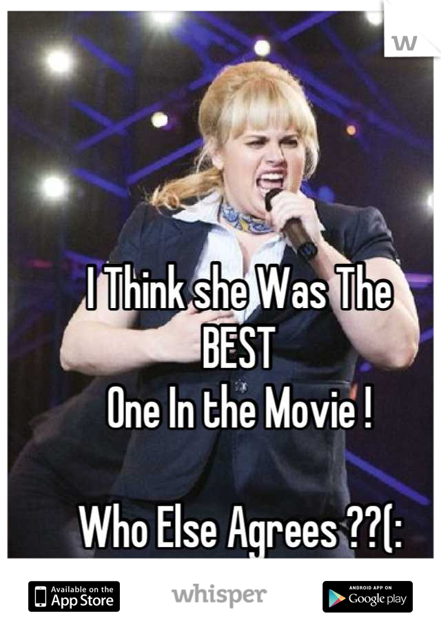 I Think she Was The  BEST  One In the Movie !  Who Else Agrees ??(: