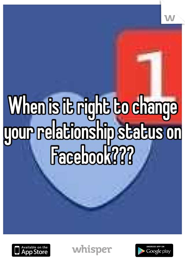 When is it right to change your relationship status on Facebook???