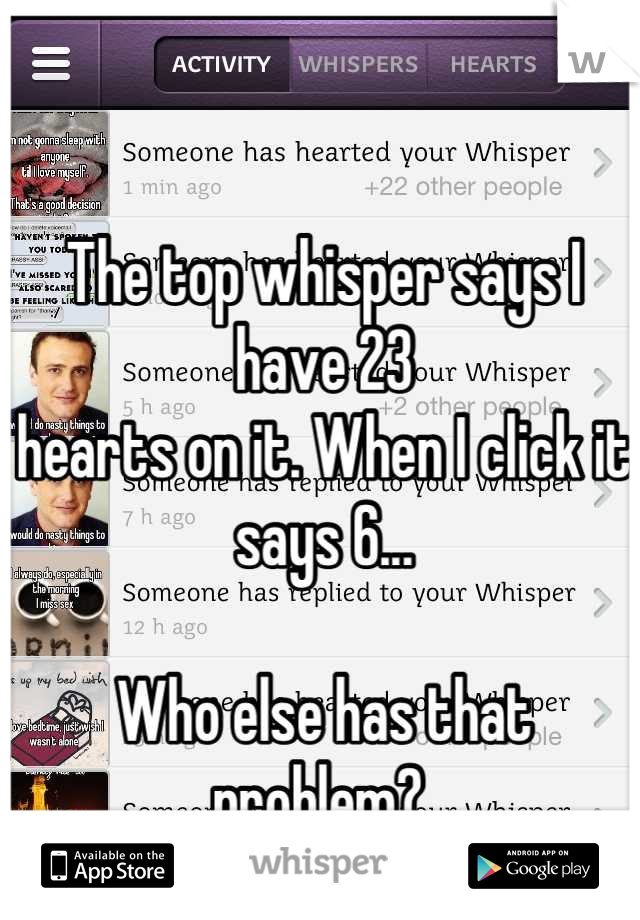 The top whisper says I have 23  hearts on it. When I click it says 6...   Who else has that problem?