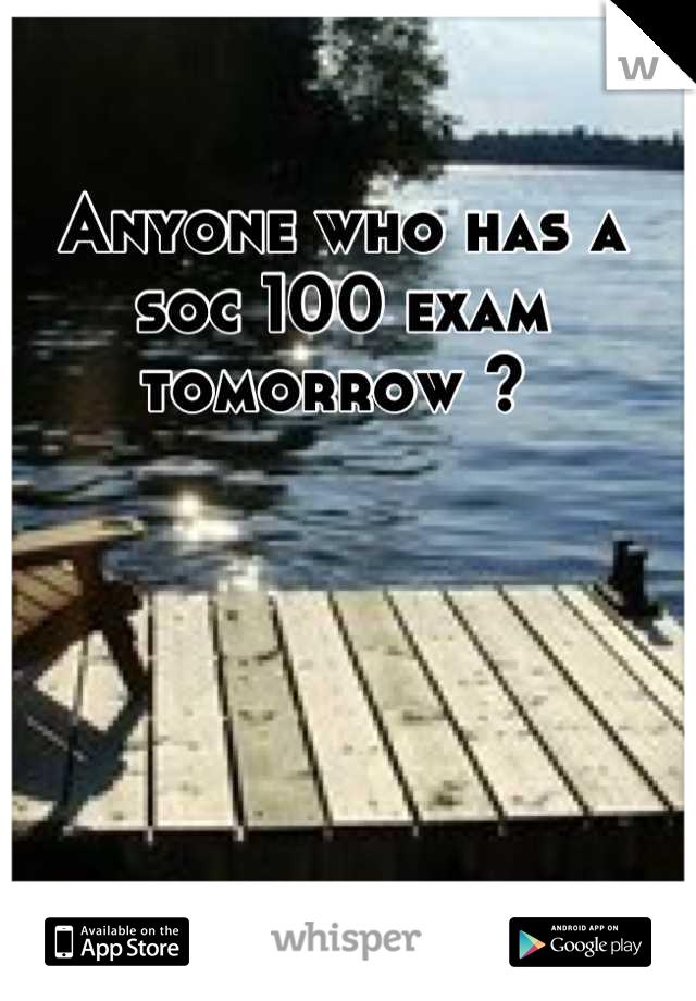 Anyone who has a soc 100 exam tomorrow ?