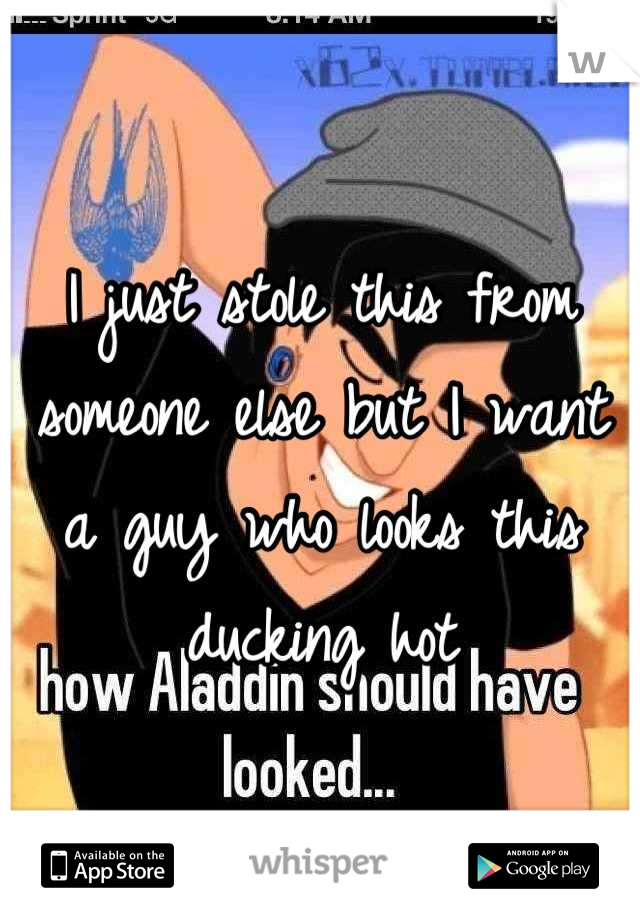 I just stole this from someone else but I want a guy who looks this ducking hot